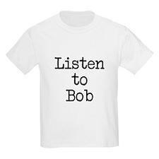 Listen to Bob T-Shirt
