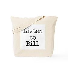 Listen to Bill Tote Bag