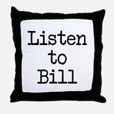 Listen to Bill Throw Pillow