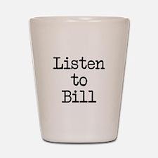 Listen to Bill Shot Glass