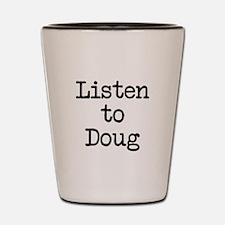 Listen to Doug Shot Glass