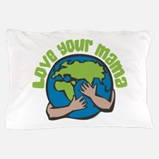 Love Your Mama Pillow Case
