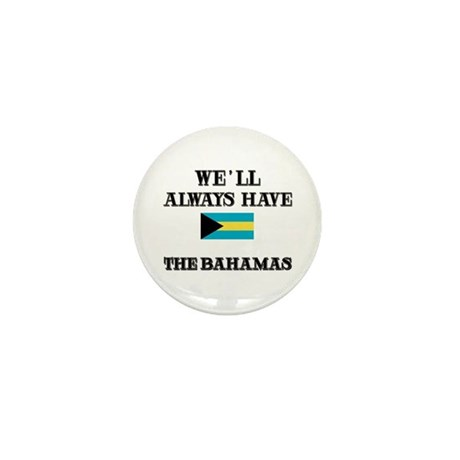 We Will Always Have The Bahamas Mini Button