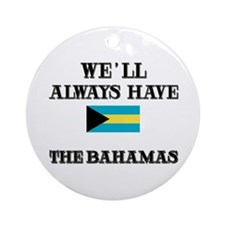 We Will Always Have The Bahamas Ornament (Round)