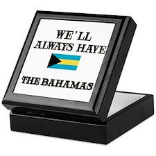 We Will Always Have The Bahamas Keepsake Box