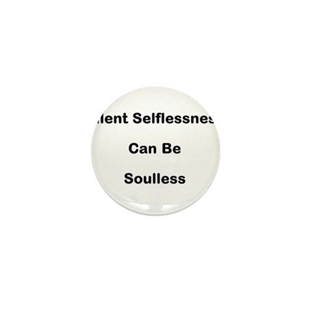 Silent Selflessness can be soulless Mini Button