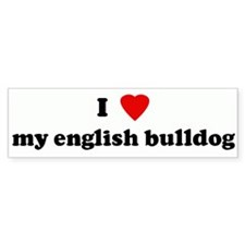 I Love my english bulldog Bumper Bumper Sticker