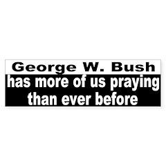 Bush has us praying Bumper Bumper Sticker
