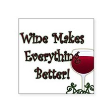 """WINE MAKES EVERYTHING BETTER Square Sticker 3"""" x 3"""