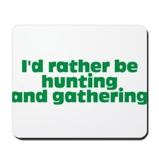 I'd rather be hunting and gathering Mousepad