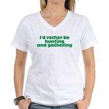 I'd rather be hunting and gathering Shirt