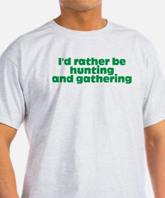 I'd rather be hunting and gathering T-Shirt