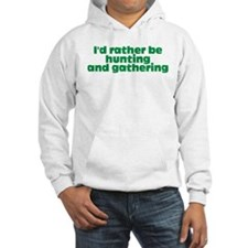 I'd rather be hunting and gathering Hoodie