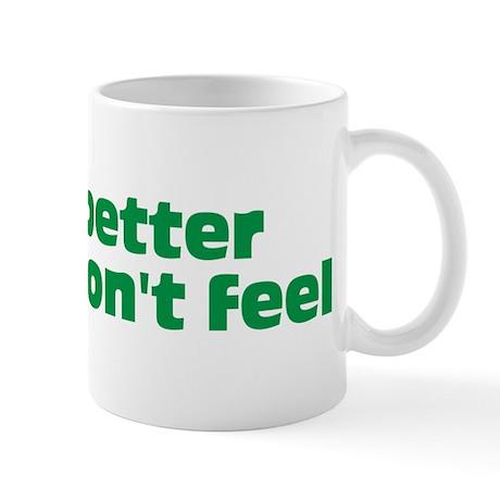 I feel better Mug