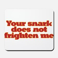Your snark does not frighten me. Mousepad