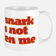 Your snark does not frighten me. Mug