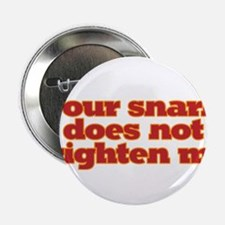 """Your snark does not frighten me. 2.25"""" Button"""