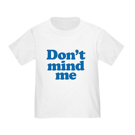 Don't mind me Toddler T-Shirt