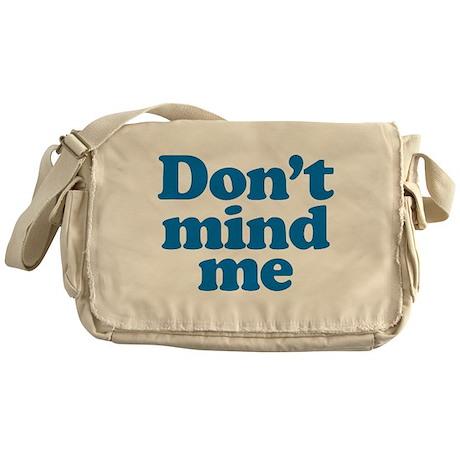 Don't mind me Messenger Bag