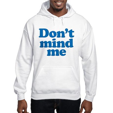 Don't mind me Hooded Sweatshirt