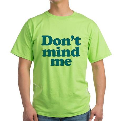 Don't mind me Green T-Shirt