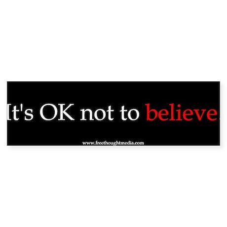 OK Not To Believe Bumper Bumper Sticker