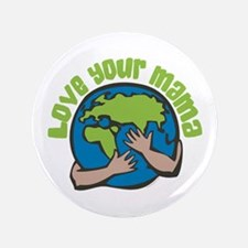 """Love Your Mama 3.5"""" Button"""