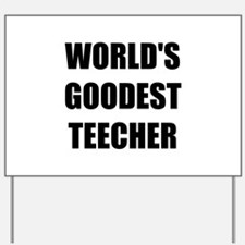 Worlds Goodest Teacher Yard Sign
