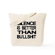 Silence Is Better Than Bullshit Tote Bag