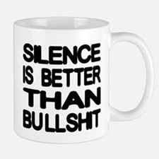 Silence Is Better Than Bullshit Mug