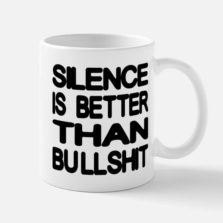 Silence Is Better Than Bullshit Mug