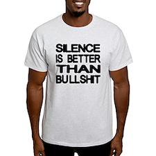 Silence Is Better Than Bullshit T-Shirt