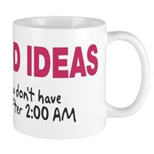 Good ideas never past 2:00 Mug
