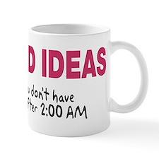 Good ideas never past 2:00 Mug