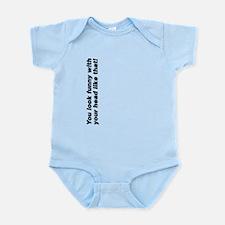 Your head looks funny Infant Bodysuit