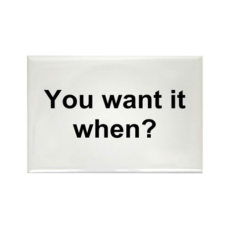 TEXT You want it when.png Rectangle Magnet (100 pa