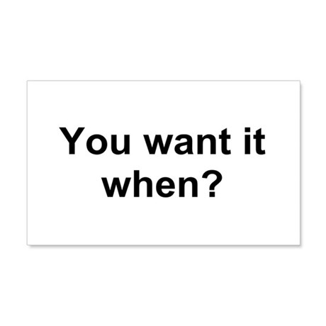 TEXT You want it when.png 20x12 Wall Decal