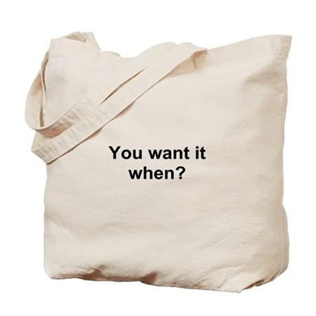 TEXT You want it when.png Tote Bag