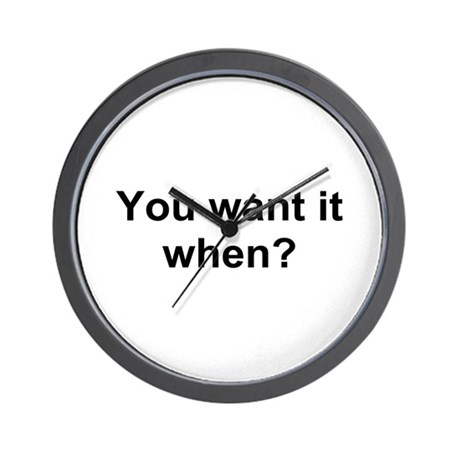 TEXT You want it when.png Wall Clock