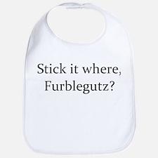 TEXT Stick it where Furblegutz.png Bib