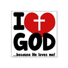 "I Love God Because He Loves Me Square Sticker 3"" x"