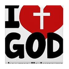 I Love God Because He Loves Me Tile Coaster