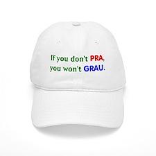 If you dont PRA you wont GRAU.png Baseball Cap