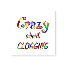 "Crazy About Clogging Square Sticker 3"" x 3"""