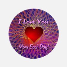 """I Love You More Each Day 3.5"""" Button (100 pack)"""