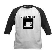 Just Need Coffee Tee