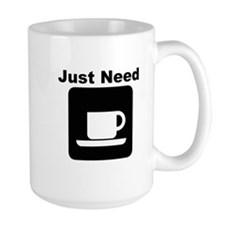 Just Need Coffee Mug