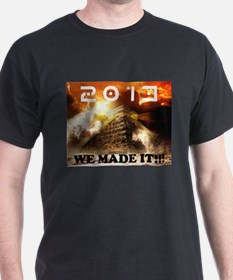 2013: We Made It!!! T-Shirt