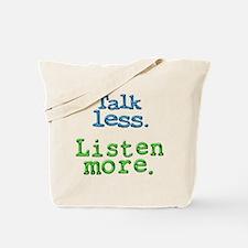 Talk Less. Listen More. Tote Bag