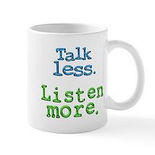 Talk Less. Listen More. Mug